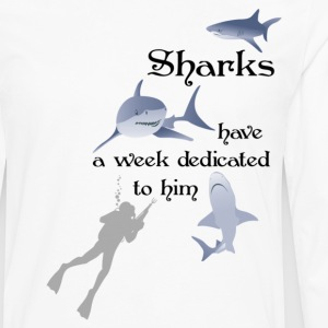 Sharks Have a Week Dedicated to Him - Men's Premium Long Sleeve T-Shirt