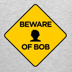 Beware of Bob T-shirt - Men's Premium Tank