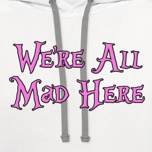 We're All Mad Here Alice in Wonderland T-Shirts - Contrast Hoodie