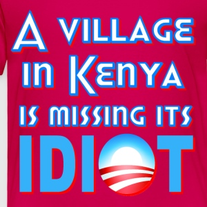 Hot pink A Village in Kenya is Missing its Idiot Obama Kids' Shirts - Toddler Premium T-Shirt