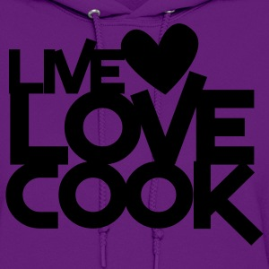 live love cook T-Shirts - Women's Hoodie