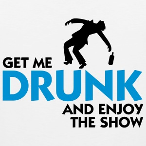 Get Me Drunk Enjoy The Show (2c) T-Shirts - Men's Premium Tank