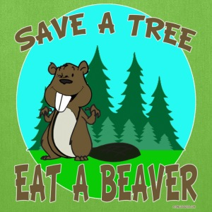 Save a Tree Eat A Beaver - Tote Bag