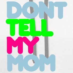 Don't Tell My Mom - Contrast Hoodie
