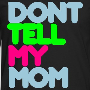 Don't Tell My Mom - Men's Premium Long Sleeve T-Shirt