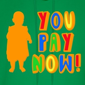 You Pay Now! Kids' Shirts - Men's Hoodie
