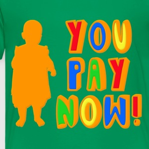You Pay Now! Kids' Shirts - Toddler Premium T-Shirt