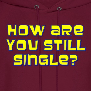 How Are You Still Single Kids' Shirts - Men's Hoodie