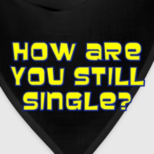How Are You Still Single Kids' Shirts - Bandana