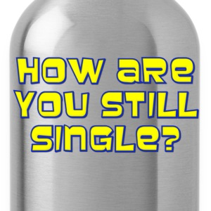 How Are You Still Single Kids' Shirts - Water Bottle