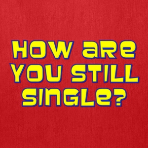 How Are You Still Single Kids' Shirts - Tote Bag
