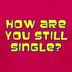 How Are You Still Single Kids' Shirts - Women's Premium Long Sleeve T-Shirt