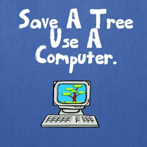 Save a tree use a computer - Tote Bag