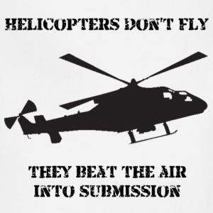 Helicopter Don't Fly...They Beat The Air Into Submission! - Adjustable Apron