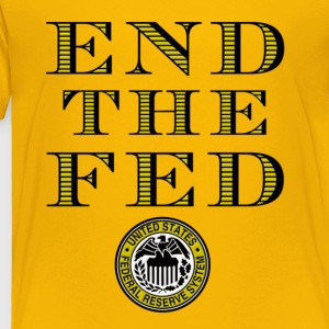 End The Fed Federal Reserve Kids' Shirts - Toddler Premium T-Shirt