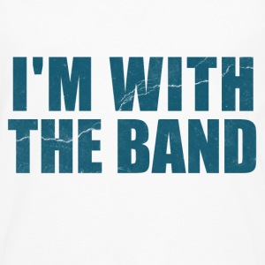 Im With the Band  T-Shirts - Men's Premium Long Sleeve T-Shirt