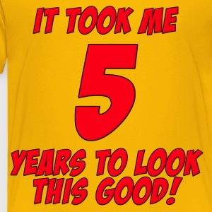 5 Years Birthday To Look This Good Kids' Shirts - Toddler Premium T-Shirt