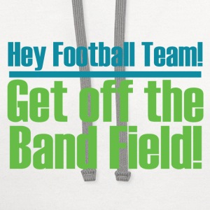 Get Off the (Marching) Band Field! - Contrast Hoodie