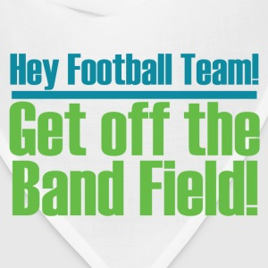 Get Off the (Marching) Band Field! - Bandana