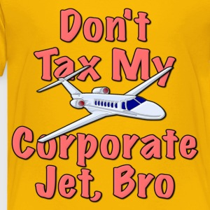 Don't Tax My Corporate jet, Bro Kids' Shirts - Toddler Premium T-Shirt
