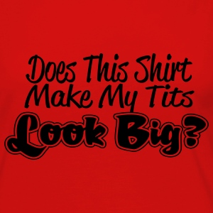 Does This Shirt Make My Tits Look Big Plus Size - Women's Premium Long Sleeve T-Shirt