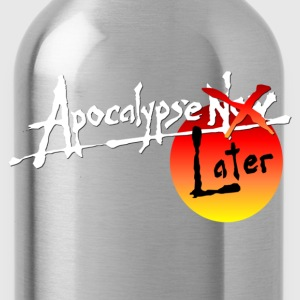 Apocalypse Later - Water Bottle