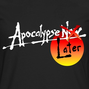 Apocalypse Later - Men's Premium Long Sleeve T-Shirt