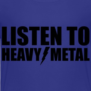 Listen to Heavy Metal - Toddler Premium T-Shirt