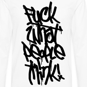 Fuck what people think T-Shirts - Men's Premium Long Sleeve T-Shirt