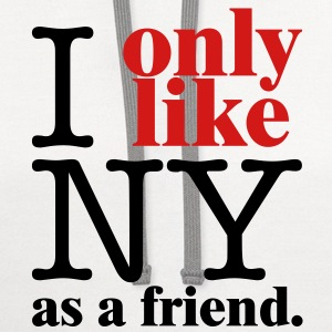 I Only Like NY as a friend T-Shirts - Contrast Hoodie