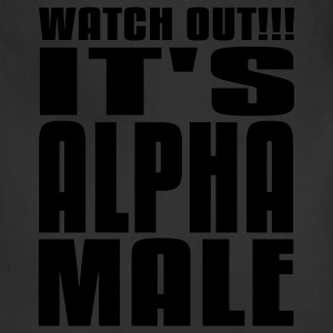 Watch Out It's Alpha Male T-Shirts - Adjustable Apron