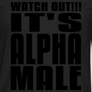 Watch Out It's Alpha Male T-Shirts - Men's Premium Long Sleeve T-Shirt