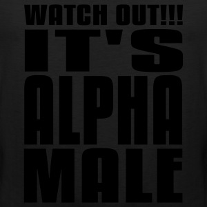 Watch Out It's Alpha Male T-Shirts - Men's Premium Tank