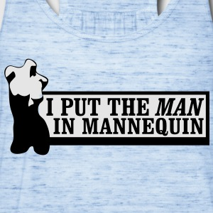 I put the man in mannequin T-Shirts - Women's Flowy Tank Top by Bella