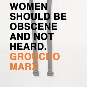 WOMEN SHOULD BE OBSCENE AND NOT HEARD groucho marx quote T-Shirts - Contrast Hoodie