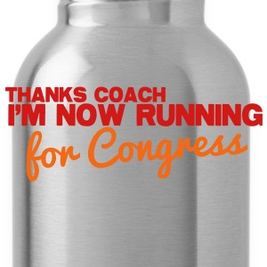 THANKS COACH I'm now RUNNING for Congress! Coach humor T-Shirts - Water Bottle