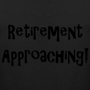 retirement_approaching T-Shirts - Men's Premium Tank