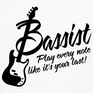 bassist - play every note, like its your last T-Shirts - Men's Premium Long Sleeve T-Shirt
