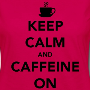 Keep Calm and Caffeine ON T-Shirts - Women's Premium Long Sleeve T-Shirt
