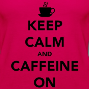 Keep Calm and Caffeine ON T-Shirts - Women's Premium Tank Top