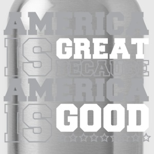 America Is Great because America Is Good - Water Bottle
