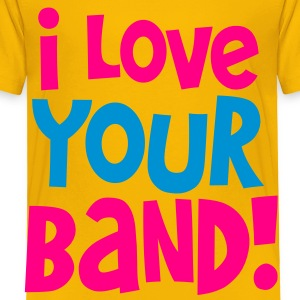 i love your band! Kids' Shirts - Toddler Premium T-Shirt