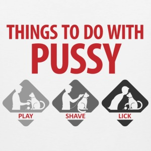 Things To Do With Pussy 4 (dd)++ T-Shirts - Men's Premium Tank