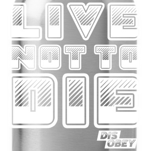 Live Not to Die - Water Bottle