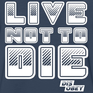 Live Not to Die - Men's Premium Long Sleeve T-Shirt