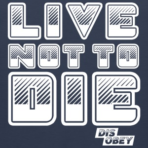 Live Not to Die - Men's Premium Tank