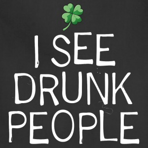 I See Drunk People. St. Patrick's Day Humor - Adjustable Apron