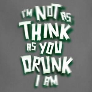 I'm Not As Think As You Drunk I Am. St. Patrick's Day Humor - Adjustable Apron