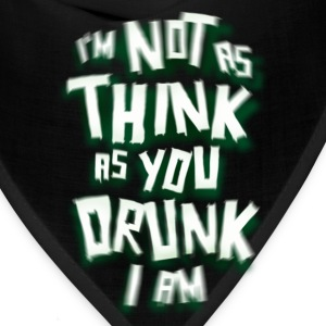 I'm Not As Think As You Drunk I Am. St. Patrick's Day Humor - Bandana