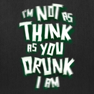 I'm Not As Think As You Drunk I Am. St. Patrick's Day Humor - Tote Bag